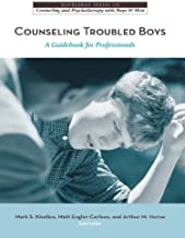 Counseling Troubled Boys: A Guidebook for Professionals (The Routledge Series on Counseling and Psychotherapy with Boys and Men 1)