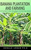 BANANA PLANTATION AND FARMING : All You Need To Know About Banana And Make Huge Amount On It (English Edition)