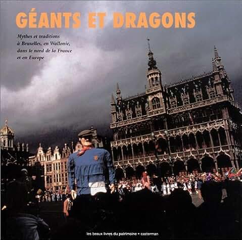 Géants et dragons : Mythes et traditions à Bruxelles, en Wallonie, dans le Nord de la France et en Europe