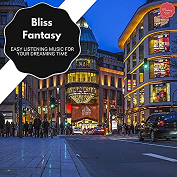 Bliss Fantasy - Easy Listening Music For Your Dreaming Time