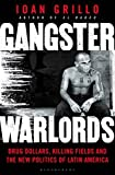 Gangster Warlords: Drug Dollars, Killing Fields, and the New Politics of Latin America by Ioan Grillo (March 22,2016)