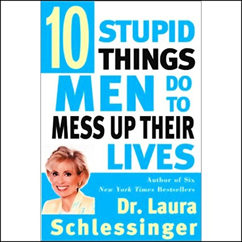 Ten Stupid Things Men Do to Mess Up Their Lives cover art