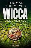 Wicca - Tödlicher Kult: Thriller (Hannah Peters, Band 5) - Thomas Thiemeyer