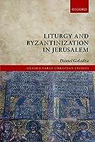Liturgy and Byzantinization in Jerusalem (Oxford Early Christian Studies)