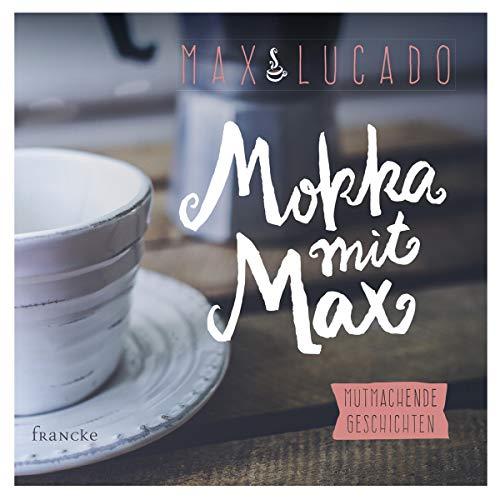 Mokka mit Max: Mutmachende Geschichte