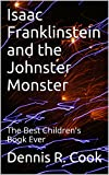 Isaac Franklinstein and the Johnster Monster: The Best Children's Book Ever (Saga of Darkness; Vision of Light 2)