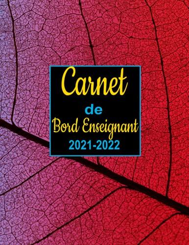 Carnet de Bord Enseignant 2021-2022: 12 mois , Agenda de professeur des écoles grand : Grille de notes ,emploi du temps…, Agenda Semainier 2021-2022 .