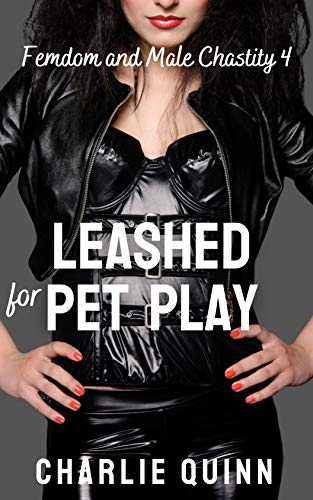 Leashed for Pet Play (Femdom and Male Chastity Book 4)