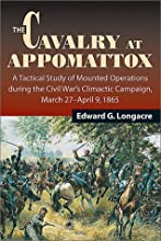 The Cavalry at Appomattox: A Tactical Study of Mounted Operations During the Civil War