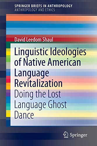 Compare Textbook Prices for Linguistic Ideologies of Native American Language Revitalization: Doing the Lost Language Ghost Dance SpringerBriefs in Anthropology 2014 Edition ISBN 9783319052922 by Leedom Shaul, David