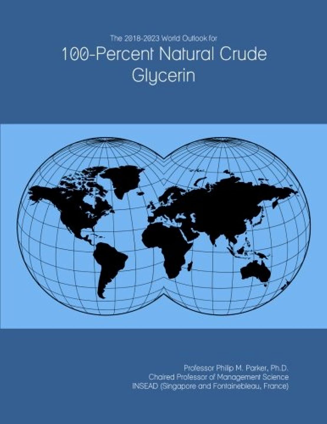 侵略劇場調停者The 2018-2023 World Outlook for 100-Percent Natural Crude Glycerin