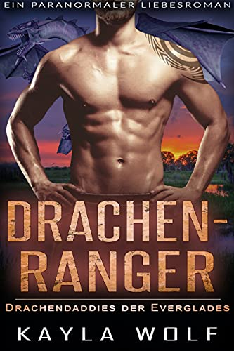 Drachenranger: Ein paranormaler Liebesroman (Drachendaddies der Everglades 4)