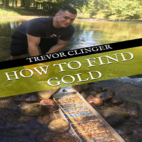 How to Find Gold                   De :                                                                                                                                 Trevor Clinger                               Lu par :                                                                                                                                 Trevor Clinger                      Durée : 15 min     Pas de notations     Global 0,0
