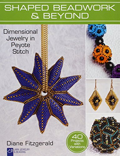 Compare Textbook Prices for Shaped Beadwork & Beyond: Dimensional Jewelry in Peyote Stitch Lark Jewelry & Beading Bead Inspirations Photographic Edition ISBN 9781454709091 by Fitzgerald, Diane