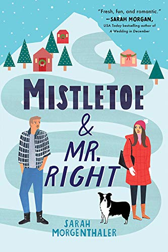 Mistletoe and Mr. Right (Moose Springs, Alaska Book 2) by [Sarah Morgenthaler]