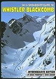 Ski & Snowboard Guide to Whistler Blackcomb: Intermediate Edition