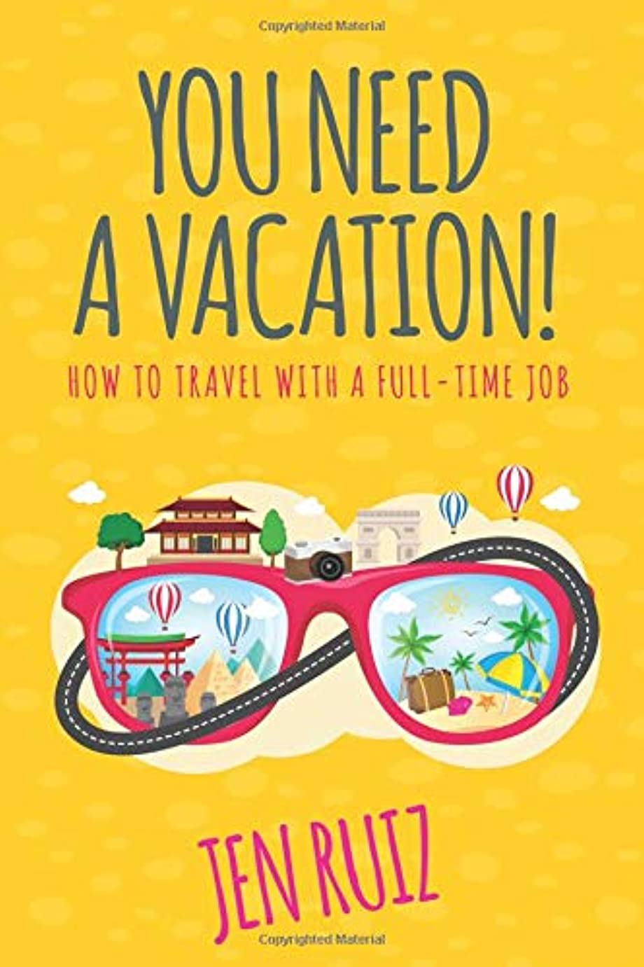 着服種先行するYou Need A Vacation!: How to Travel with a Full-Time Job