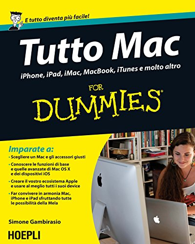 Tutto Mac for dummies. IPhone, iPad, iMac, MacBook, iTunes e molto altro