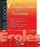 Comptabilité de Gestion 2012-2013 - Eléments fondamentaux, méthodes classiques des coûts complets et méthode ABC, coûts partiels, coûts préétablis et coût cible, comptabilité analytique