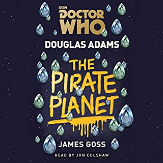 Doctor Who: The Pirate Planet     4th Doctor Novelisation              By:                                                                                                                                 Douglas Adams                               Narrated by:                                                                                                                                 Jon Culshaw                      Length: 11 hrs and 22 mins     95 ratings     Overall 4.6