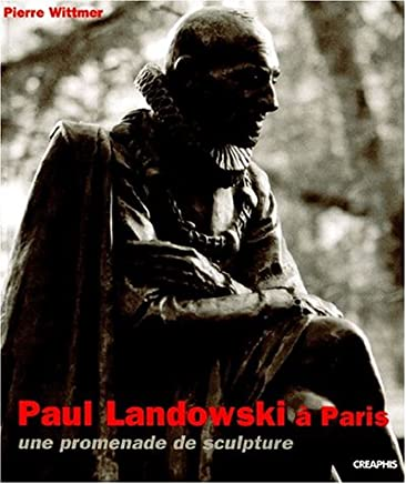 Paul Landowski à Paris. Une promenade de sculpture de 1897 à 1960