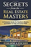 Secrets from the Real Estate Masters: A Complete Guide for Realtors, Buyers, and Sellers to help everyone WIN!