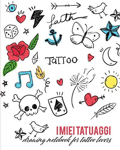 I miei Tatuaggi: Quaderno per  progettare il tuo prossimo tatuaggio! Con spazi per disegno, palette, posizionamento e dettagli. Regalo perfetto per tatuatori ed amanti del tatuaggio.