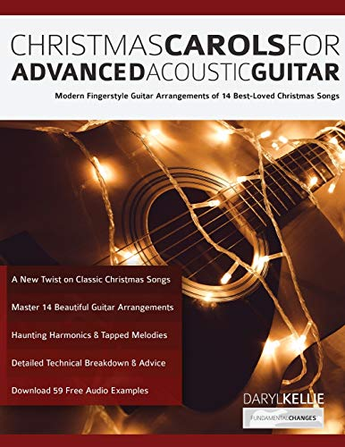 Christmas Carols for Advanced Acoustic Guitar: Modern Fingerstyle Guitar Arrangements of 14 Best-Loved Christmas Songs (Christmas songs for Guitar)