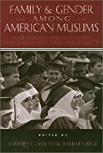 Family and Gender Among American Muslims: Issues Facing Middle Eastern Immigrants And Their Decendants