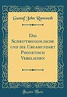 Das Schriftmongolische Und Die Urgamundart Phonetisch Verglichen (Classic Reprint)