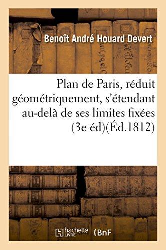 Plan de Paris, nouveau et réduit géométriquement, s'étendant au-delà de ses limites fixées: depuis le règne de Napoléon Ier, plan ou carte des canaux de l'Ourcq à Paris et de Paris à l'Oise