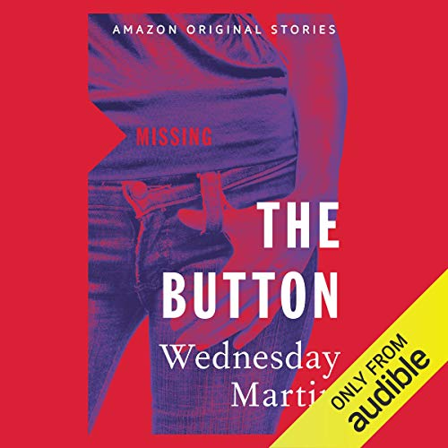 The Button Audiobook By Wednesday Martin cover art