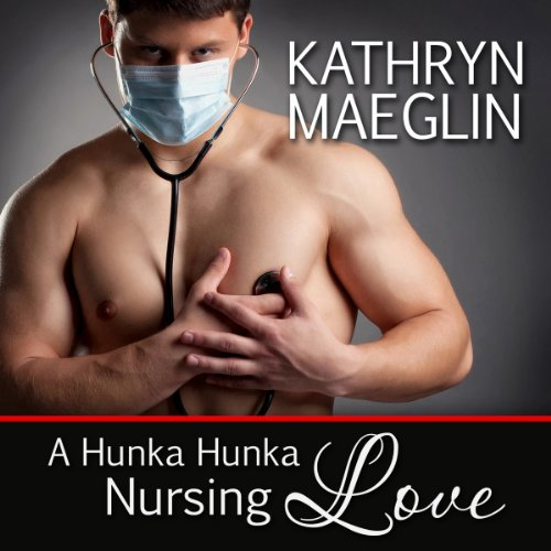 A Hunka Hunka Nursing Love (Women's Fiction) audiobook cover art