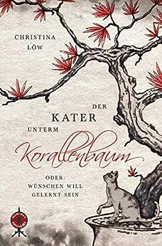 Der Kater unterm Korallenbaum, oder: Wünschen will gelernt sein (Märchenspinnerei 17) (German Edition) by [Christina Löw]