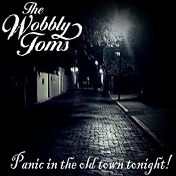 Panic in the Old Town Tonight!