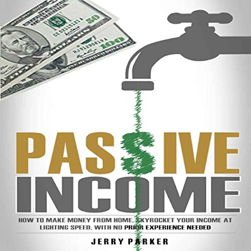 Passive Income     How to Make Money From Home, Skyrocket Your Income at Lighting Speed, With NO Prior Experience Needed - Earn up to $1,000 Per Day PART-TIME              By:                                                                                                                                 Jerry Parker                               Narrated by:                                                                                                                                 Stephen Floyd                      Length: 55 mins     Not rated yet     Overall 0.0