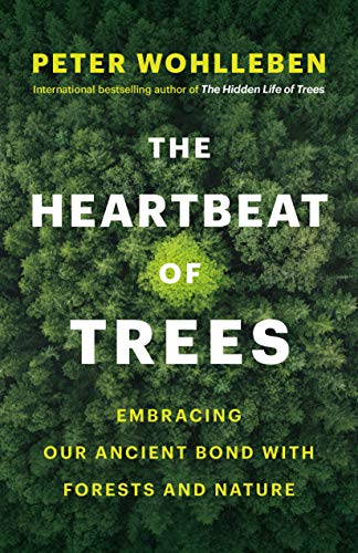 The Heartbeat of Trees: Embracing Our Ancient Bond with Forests and Nature (English Edition)