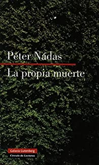La propia muerte par Péter Nádas