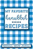 My Favorite Hanukkah Recipes: Personal Recipe Journal | The Perfect Notebook for All Home Cooks to Record Their Favorite Recipes! MAKES A GREAT GIFT!