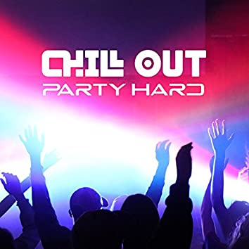 Chill Out Party Hard