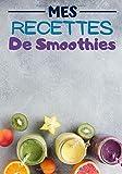 Mes Recettes de smoothies: Cahier de recettes à compléter | Spécial Jus/smoothie | Carnet pour 100 recettes | notez vos recettes de Jus naturels