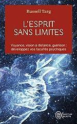L'esprit sans limites - La physique des miracles : manuel de vision à distance et de transformation de la conscience de Russell Targ