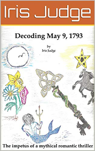 Decoding May 9, 1793: The impetus of a mythical romantic thriller (English Edition)