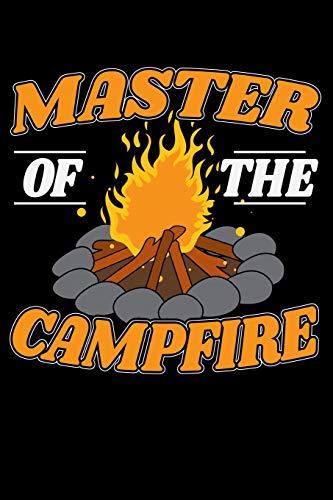 Master Of The Campfire: 120 Seiten (6x9 Zoll) Blanko Notizbuch für Camping Freunde I Zelten Leeres Notizheft I Trampen Zeichenbuch I Zeltlager Skizzenbuch