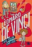100 % Bio - Léonard de Vinci vu par une ado - Biographie romancée jeunesse peinture art invention sciences - Dès 9 ans