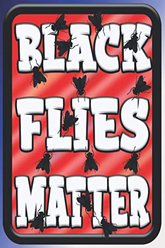 Black Flies Matter: Perfect Gift For: Mother's Day, Fathers' Day, Easter Gifts, Christmas Gifts,Stocking Stuffers, Secret Santas, Gift ... Gifts ,Get Well Soon Gifts, Thank You Gift...