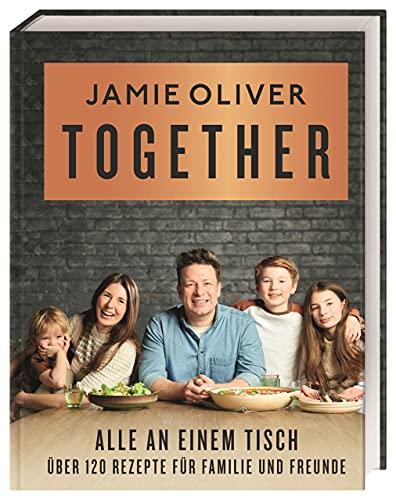 Together – Alle an einem Tisch: Über 120 Rezepte für Familie und Freunde