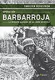 Operación Barbarroja: La invasión alemana de la Unión Soviética (ENSAYO)