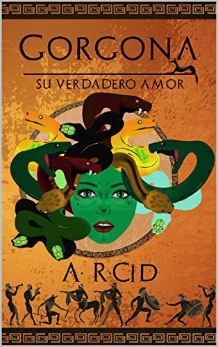 Gorgona, su verdadero amor de A. R. Cid
