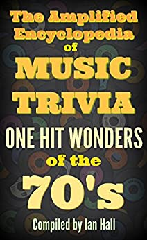 The Amplified Encyclopedia of Music Trivia: One Hit Wonders of the 70's by [Ian Hall]
